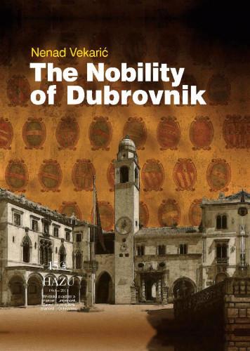 The nobility of Dubrovnik : roots, structure and development / Nenad Vekarić ; [editor Alica Wertheimer-Baletić ; translation Vesna Baće]