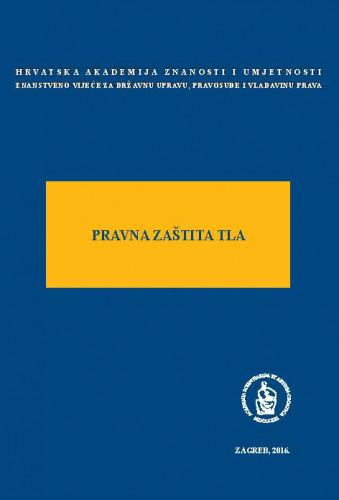 Pravna zaštita tla : okrugli stol održan 5. studenoga 2015. u palači Akademije u Zagrebu ; uredio Jakša Barbić