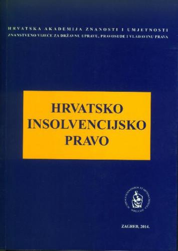 Hrvatsko insolvencijsko pravo : okrugli stol održan 14. studenoga 2013. u palači Akademije u Zagrebu / uredio Jakša Barbić