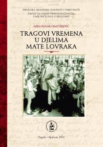 Tragovi vremena u djelima Mate Lovraka / Mira Kolar-Dimitrijević; [glavni i odgovorni urednik Slobodan Kaštela]