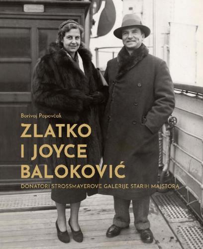 Zlatko i Joyce Baloković : donatori Strossmayerove galerije starih majstora / Borivoj Popovčak ; [literatura i kazalo Indira Šamec Flaschar]
