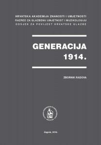 Generacija 1914. : zbornik radova sa znanstvenog skupa održanog 28. studenoga 2014. u dvorani knjižnice HAZU / [urednik Nikša Gligo]