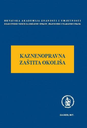 Kaznenopravna zaštita okoliša : okrugli stol održan 1. ožujka 2017. u palači Akademije u Zagrebu ; uredio Jakša Barbić