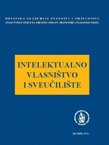 Intelektualno vlasništvo i sveučilište : okrugli stol održan 23. svibnja 2013. u palači Akademije u Zagrebu ; uredio Jakša Barbić