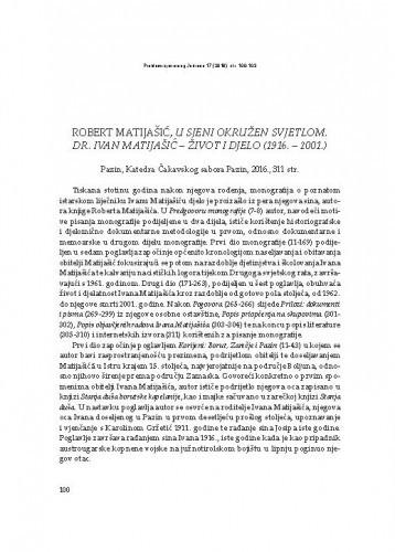 Robert Matijašić, U sjeni okružen svjetlom. Dr. Ivan Matijašić – život i djelo (1916. – 2001.), Pazin, Katedra Čakavskog sabora Pazin, 2016. : [prikaz] / Jasenko Zekić