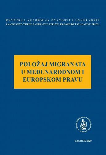 Položaj migranata u međunarodnom i europskom pravu : okrugli stol održan 4. travnja 2019. u palači Akademije u Zagrebu / uredio Jakša Barbić