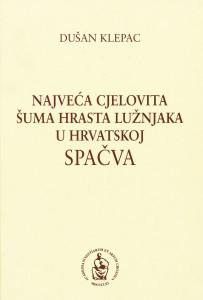 Najveća cjelovita šuma hrasta lužnjaka u Hrvatskoj : Spačva / Klepac, Dušan ; urednici Dušan Klepac, Katica Čorkalo