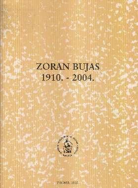 Zoran Bujas : 1910.-2004.; uredio Branko Sokač