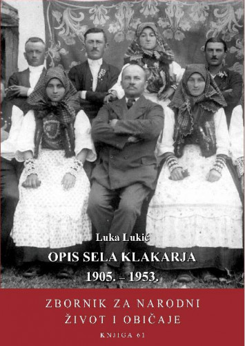 Knj. 61 (2020) : Opis sela Klakarja 1905. – 1953. / priredio Marinko Vuković ; [glavni i odgovorni urednik serije Dragutin Feletar]