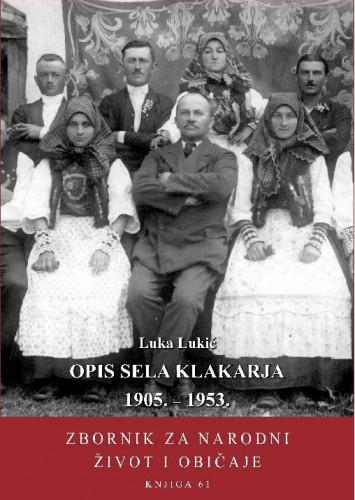 Knj. 61 (2020) : Opis sela Klakarja 1905. – 1953. / Luka Lukić ; priredio Marinko Vuković ; [glavni i odgovorni urednik serije Dragutin Feletar]