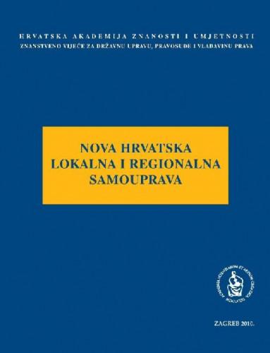 Nova hrvatska lokalna i regionalna samouprava : okrugli stol održan 23. i 24. ožujka 2010. u palači HAZU u Zagrebu ; uredio Jakša Barbić