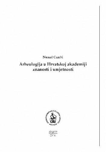Arheologija u Hrvatskoj akademiji znanosti i umjetnosti / Nenad Cambi ; [uredio Gordan Družić]