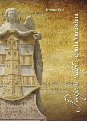 Povijesni natpisi grada Varaždina : Posebna izdanja / Hrvatska akademija znanosti i umjetnosti, Zavod za znanstveni rad u Varaždinu
