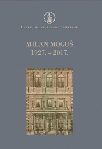 Milan Moguš : 1927.-2017. / uredio August Kovačec