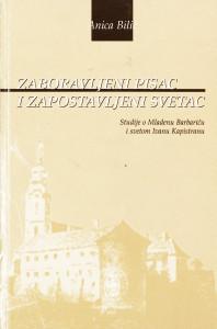 Zaboravljeni pisac i zapostavljeni svetac : studije o Mladenu Barbariću i svetom Ivanu Kapistranu / Anica Bilić