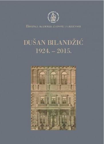 Dušan Bilandžić : 1924.-2015. / urednik Zvonko Posavec