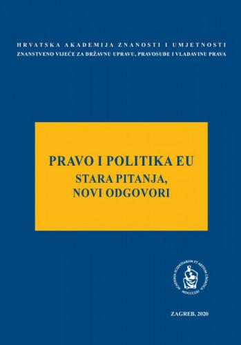Pravo i politika EU : stara pitanja, novi odgovori : okrugli stol održan 28. siječnja 2020. u palači Akademije u Zagrebu / uredio Arsen Bačić