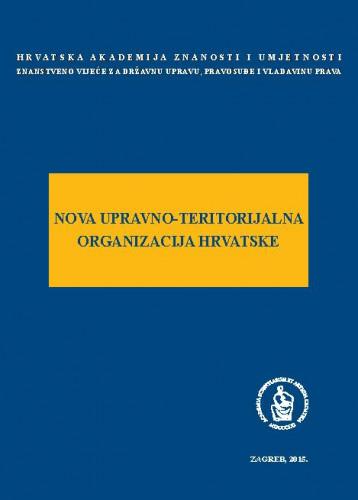 Nova upravno-teritorijalna organizacija Hrvatske : okrugli stol održan 6. ožujka 2015. u palači Akademije u Zagrebu ; uredio Jakša Barbić