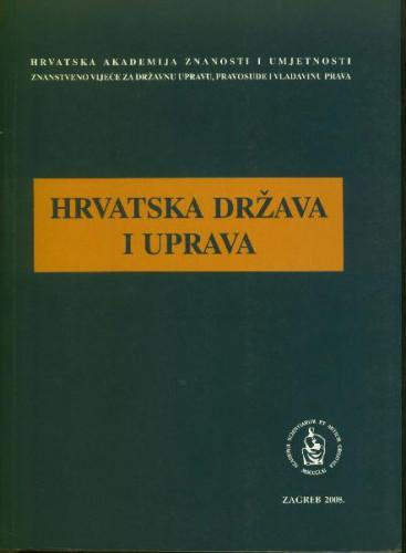 Hrvatska država i uprava : stanje i perspektive : okrugli stol održan 26. i 27. ožujka 2008. u palači HAZU u Zagrebu / uredio Eugen Pusić