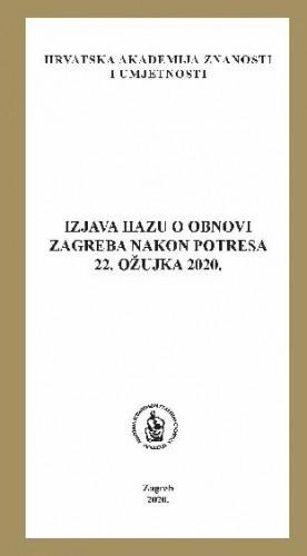 Izjava HAZU o obnovi Zagreba nakon potresa 22. ožujka 2020. / [urednik Mladen Obad Šćitaroci]