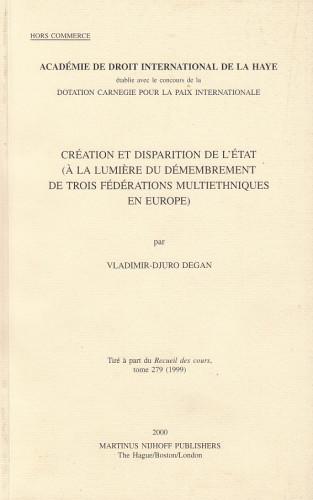 Création et disparition de l'Etat : (a la lumiere du démembrement de trois fédérations multiethniques en Europe) / Vladimir-Djuro Degan